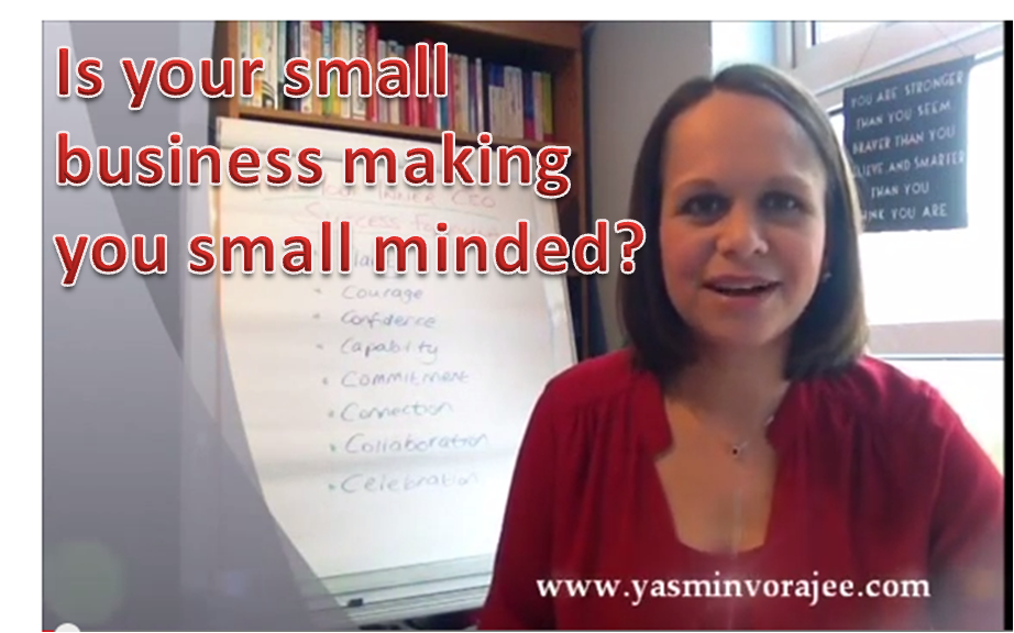 Is your small business making you small minded?
