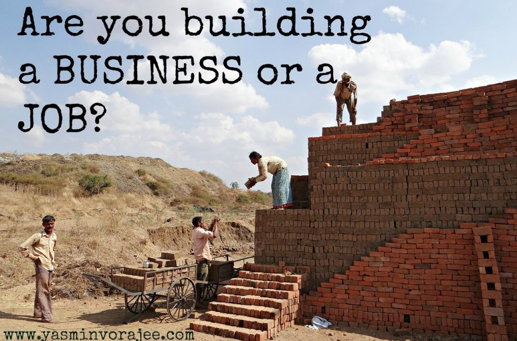 Are you building a business or creating a job for yourself?