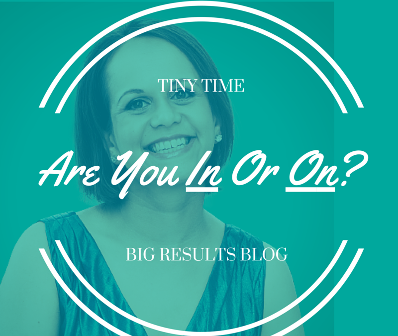 Are you IN or ON? (and why this is NOT like your belly button!)