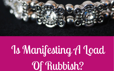 Is Manifesting A Load Of Old Rubbish?