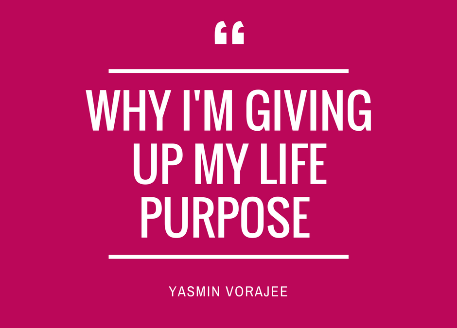 Why I'm giving up my life purpose