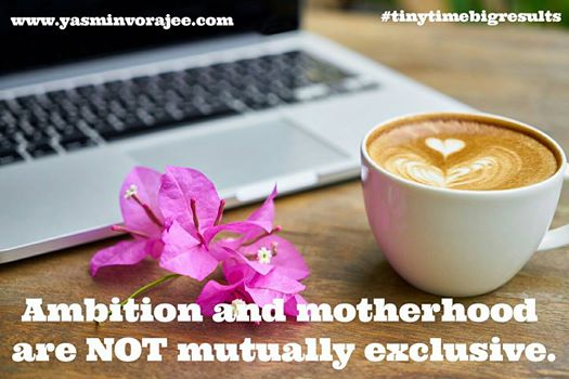 Ambition & Motherhood are not mutually exclusive!