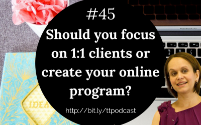 #45: Should You Focus on 1:1 Clients or Create Your Online Program?