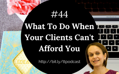 #44: What To Do When Your Clients Can't Afford You