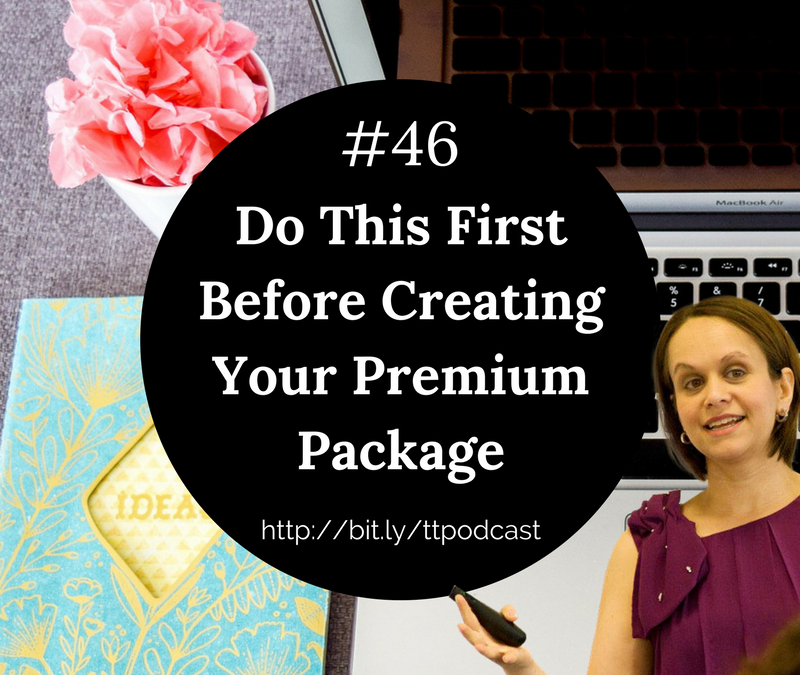 #46: Do This First Before Creating Your Premium Package