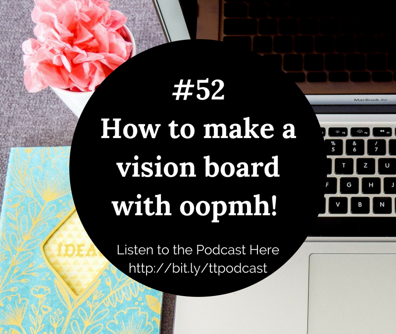 #52: How To Make A Vision Board With Oopmh!