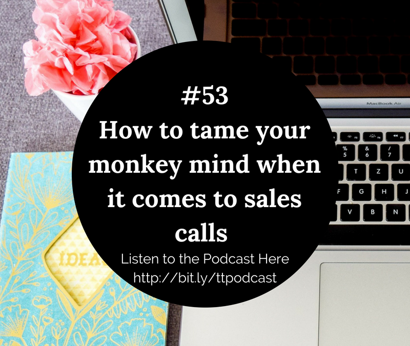 #53: How to tame your monkey mind when it comes to sales calls