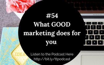 #54: What GOOD Marketing Does For You