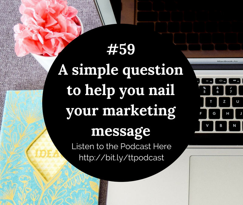 #59: A Simple Question To Help You Nail Your Marketing Message
