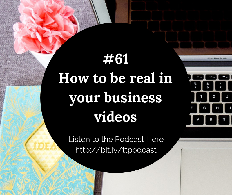 #61: How To Be Real And Show The True You In Your Business Videos