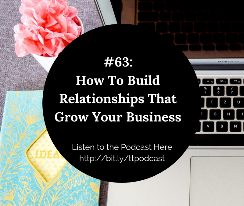 #63: How to Build Relationships That Grow Your Business