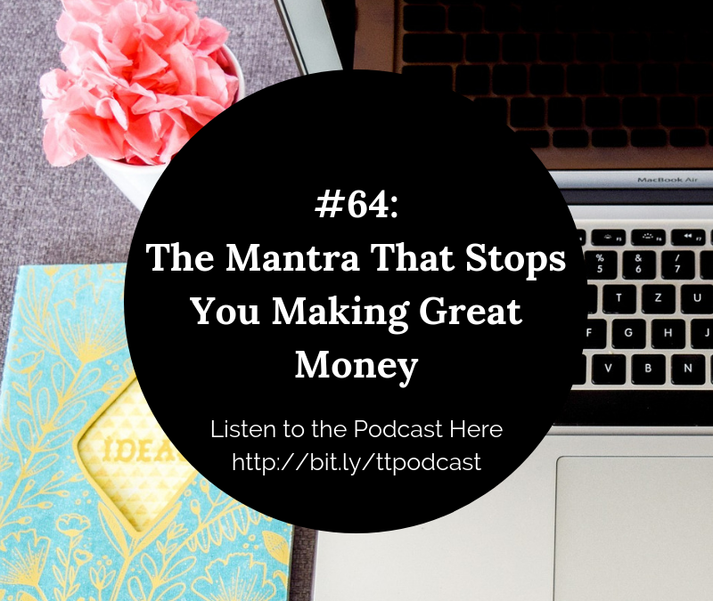 #64: The Mantra That Stops You Making Great Money