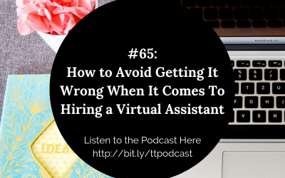 #65: How to Avoid Getting It Wrong When It Comes To Hiring a Virtual Assistant