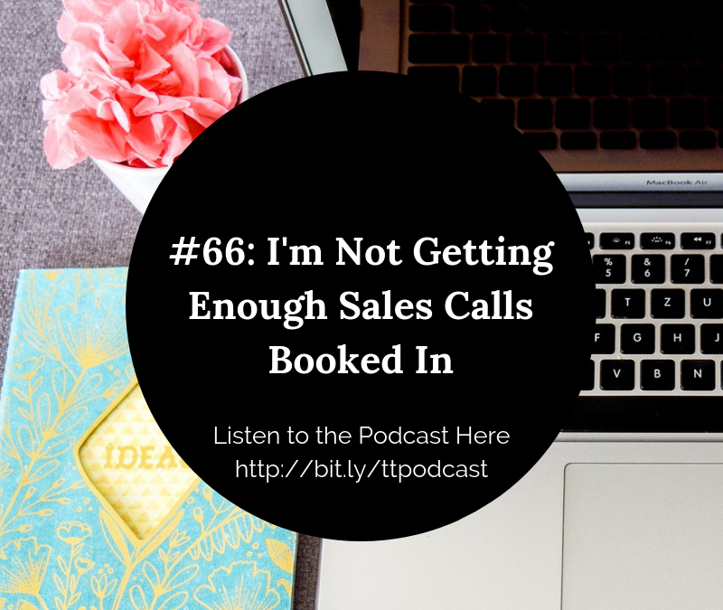 #66: I'm Not Getting Enough Sales Calls Booked In