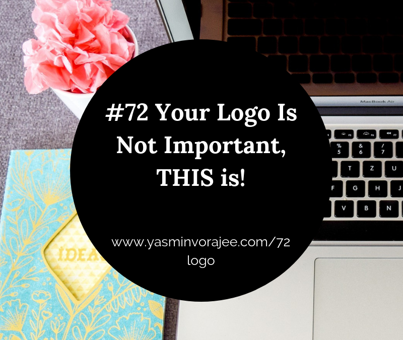 #72 Your Logo Is Not Important, THIS is!
