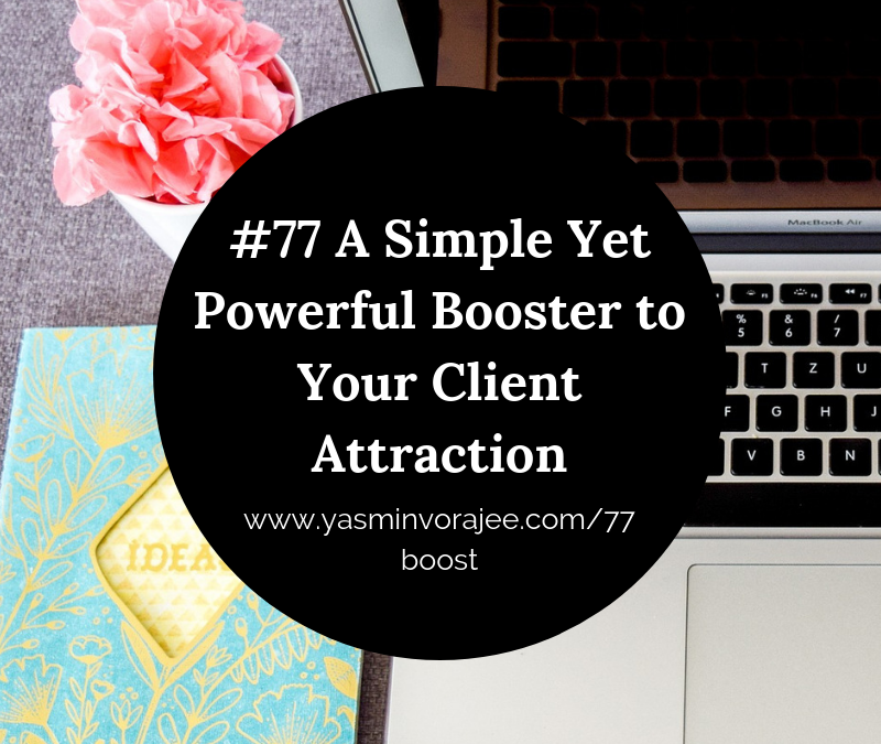 #77 A Simple Yet Powerful Booster to Your Client Attraction