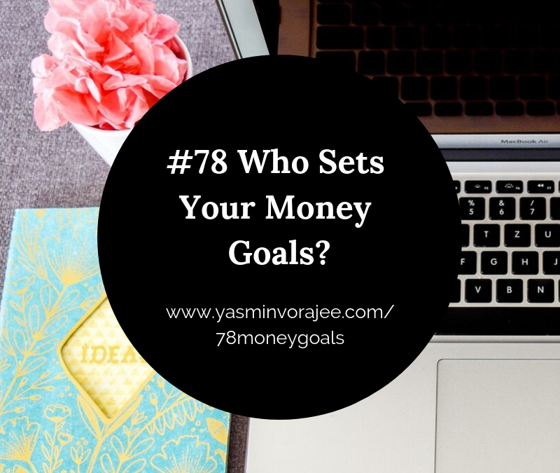 #78: Who Sets Your Money Goals?