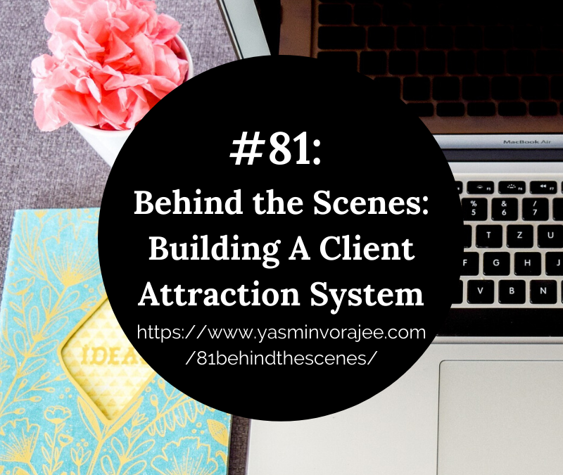 #81: Behind The Scenes of Building a Client Attraction System