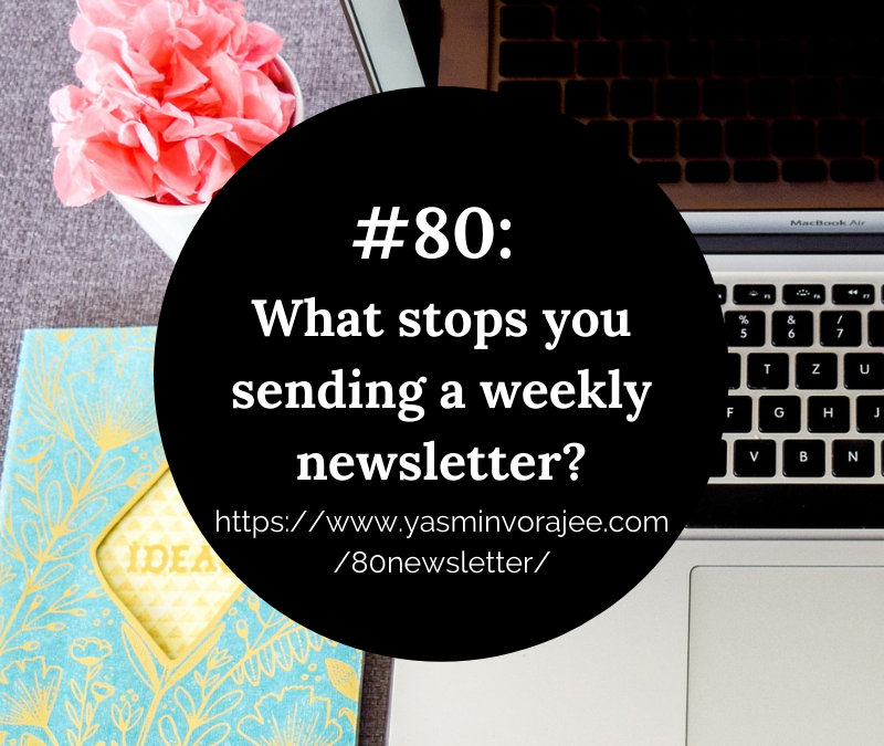 #80: What Stops You Sending a Weekly Newsletter?