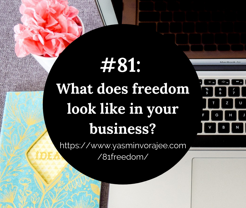 #81: What Does Freedom Look Like in Your Business?